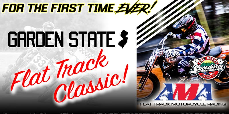 FOR THE FIRST TIME EVER! AMA Flat Track Motorcycles will take to New Egypt Speedway on July 21st for the inaugural Garden State Flat Track Classic.